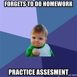 Success Kid - Forgets to do homework practice assesment