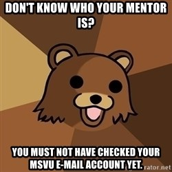 Pedobear - Don't know who your MENtor is?  You must not have checked your MSVU e-mail account yet.