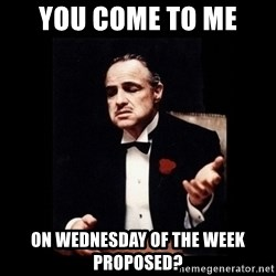 The Godfather - YOU come to Me On wednesday of the week proPosed?
