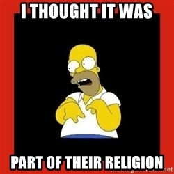 Homer retard - I thought IT was Part of their religion