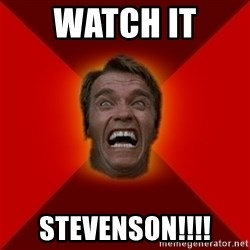 Angry Arnold - Watch it  Stevenson!!!!