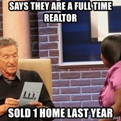 Maury Lie Detector - Says they are a full time realtor  Sold 1 home last year
