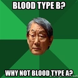High Expectations Asian Father - blood type b? why not blood type a?