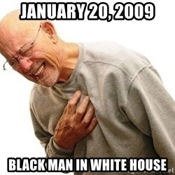Old Man Heart Attack - january 20, 2009 black man in white house