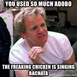Gordon Ramsay - You used so much aDobo The Freaking chicken is singing bachata