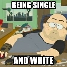 South Park Wow Guy - Being single and white