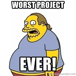 Comic Book Guy Worst Ever - Worst Project Ever!