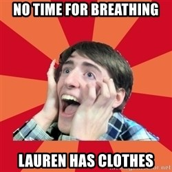 Super Excited - No time for breathing Lauren has clOthes