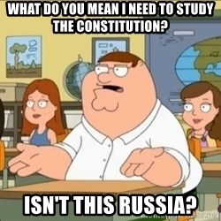 omg who the hell cares? - WHAT DO YOU MEAN I NEED TO STUDY THE CONSTITUTION? ISN'T THIS RUSSIA?