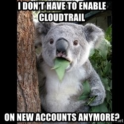 Koala can't believe it - I don't have to enable cloudtrail on new accounts anymore?