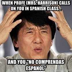 """Confused Jackie Chan - when Profe (mrs. harrison) calls on you in spanish class... and you """"No comprendAS espanol"""""""