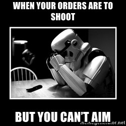 Sad Trooper - When your orders are to shoot But you can't aim