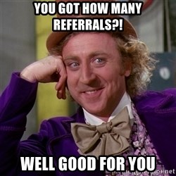 Willy Wonka - you got how many referrals?! well good for you