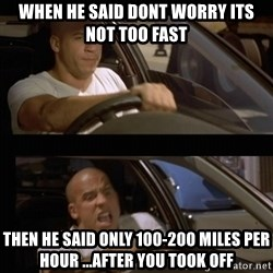 Vin Diesel Car - when he said dont worry its not too fast then he said only 100-200 miles per hour ...after you took off