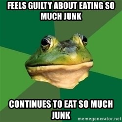Foul Bachelor Frog - feels guilty about eating so much junk continues to eat so much junk