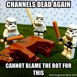 Beating a Dead Horse stormtrooper - CHANNELS DEAD AGAIN CANNOT BLAME THE BOT FOR THIS