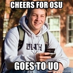 College Freshman - cheers for osu goes to uo
