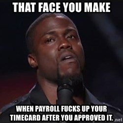 Kevin Hart Face - That face you make When payroll fucks up your timecard after you approved it.