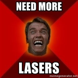 Angry Arnold - NEED MORE LASERS
