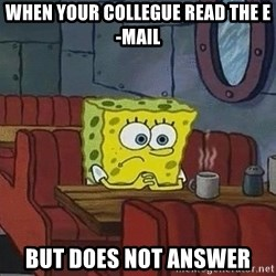 Coffee shop spongebob - When your collegue read the e-mail But does not answer