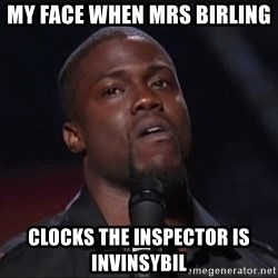 Kevin Hart Face - My face when Mrs Birling  Clocks the inspector is invinsybil
