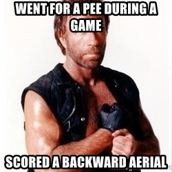 Chuck Norris Meme - went for a pee during a game scored a backward aerial