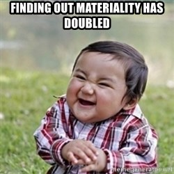 evil plan kid - finding out materiality has doubled