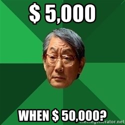 High Expectations Asian Father - $ 5,000 when $ 50,000?