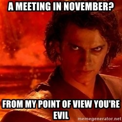 Anakin Skywalker - A Meeting in November? From my point of view you're evil