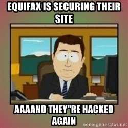 """aaaand its gone - EQUIFAX IS SECURING THEIR SITE AAAAND THEY""""RE HACKED AGAIN"""