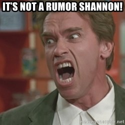 Arnold - It's not a rumor shannon!