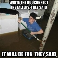 it'll be fun they say - WRITE THE duoconnect installers, they said it will be fun, they said