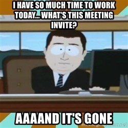 And it's gone - I have so much time to work today... What's this Meeting invite? Aaaand it's gone