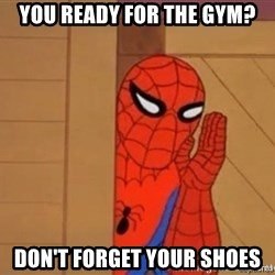 Psst spiderman - You ready for the gym? Don't forget your shoes