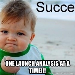 success baby - One Launch analysis at a time!!!