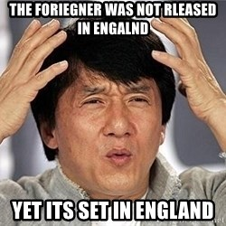 Confused Jackie Chan - the foriegner was not rleased in engalnd yet its set in england