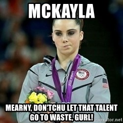 McKayla Maroney Not Impressed - mckayla mearny, don'tchu let that talent go to waste, gurl!
