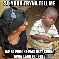 So You're Telling me - so your tryna tell me  james wright was just giving away land for free