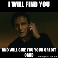 liam neeson taken - I will find you and will give you your credit card