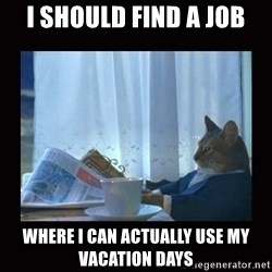 i should buy a boat cat - I should find a job where I can actually use my vacation days