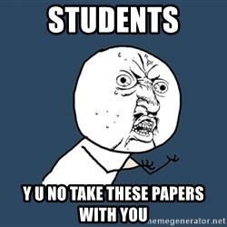 Y U No - STUDENTS Y U NO TAKE THESE PAPERS WITH YOU
