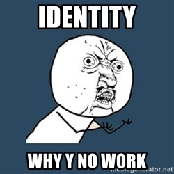 y u no work - Identity why y no work