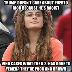 College Liberal - Trump doesn't care about puerto rico because he's racist who cares what the u.s. has done to yemen? they're poor and brown