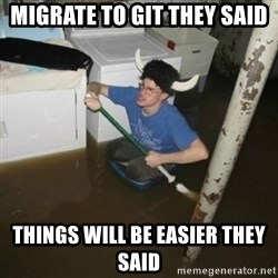 it'll be fun they say - Migrate to git they said Things will be easier they said