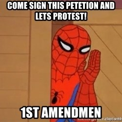 Psst spiderman - come sign this petetion and lets protest! 1st amendmen