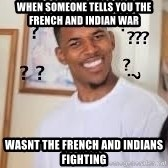 Hills like White elephants meme - when someone tells you the french and indian war wasnt the french and indians fighting