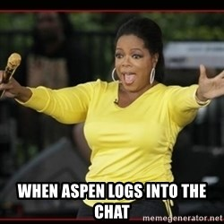 Overly-Excited Oprah!!!  - When aspen logs into the chat