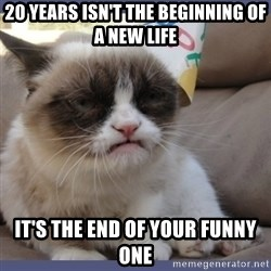 Birthday Grumpy Cat - 20 years isn't the beginning of a new life It's the end of your funny one