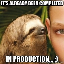 Whispering sloth - It's Already been completed in production... :)