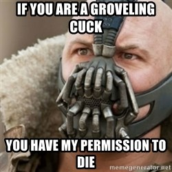 Bane - If you are a groveling cuck You have my permission to die